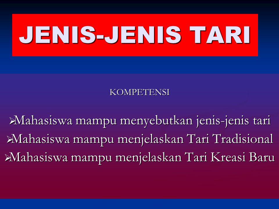JENIS-JENIS TARI KOMPETENSI  Mahasiswa mampu menyebutkan jenis-jenis tari  Mahasiswa mampu menjelaskan Tari Tradisional  Mahasiswa mampu menjelaskan Tari Kreasi Baru