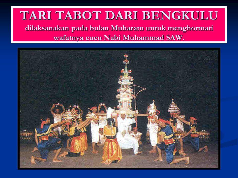 TARI TABOT DARI BENGKULU dilaksanakan pada bulan Muharam untuk menghormati wafatnya cucu Nabi Muhammad SAW.