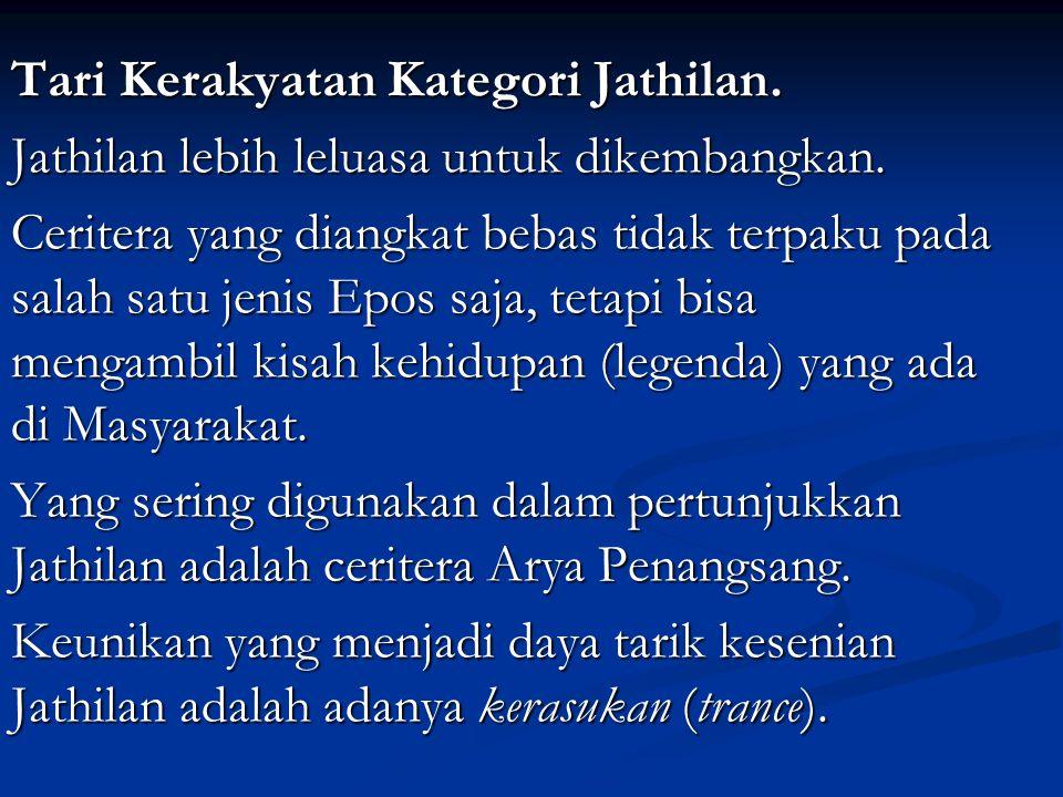 Tari Kerakyatan Kategori Jathilan.Jathilan lebih leluasa untuk dikembangkan.