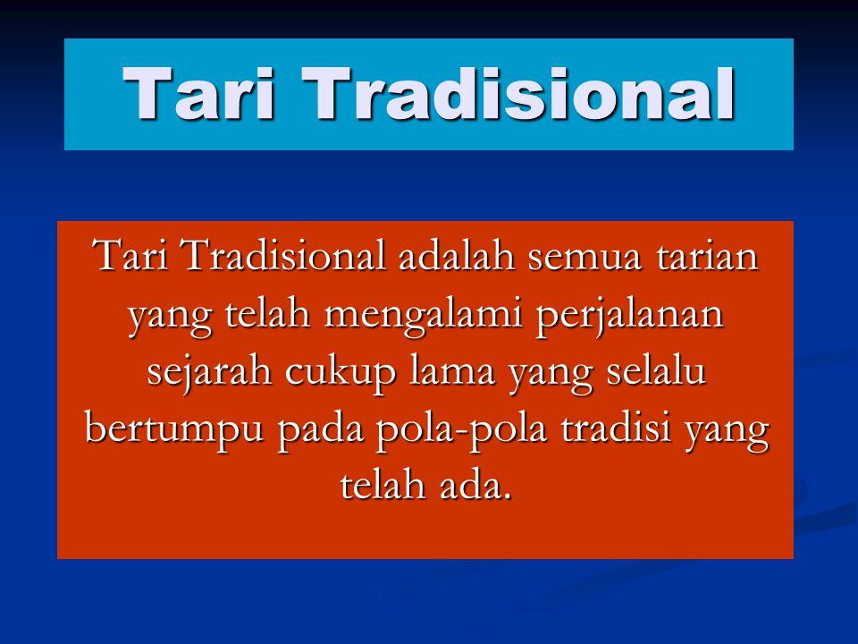 Tari Tradisional Tari Tradisional adalah semua tarian yang telah mengalami perjalanan sejarah cukup lama yang selalu bertumpu pada pola-pola tradisi y