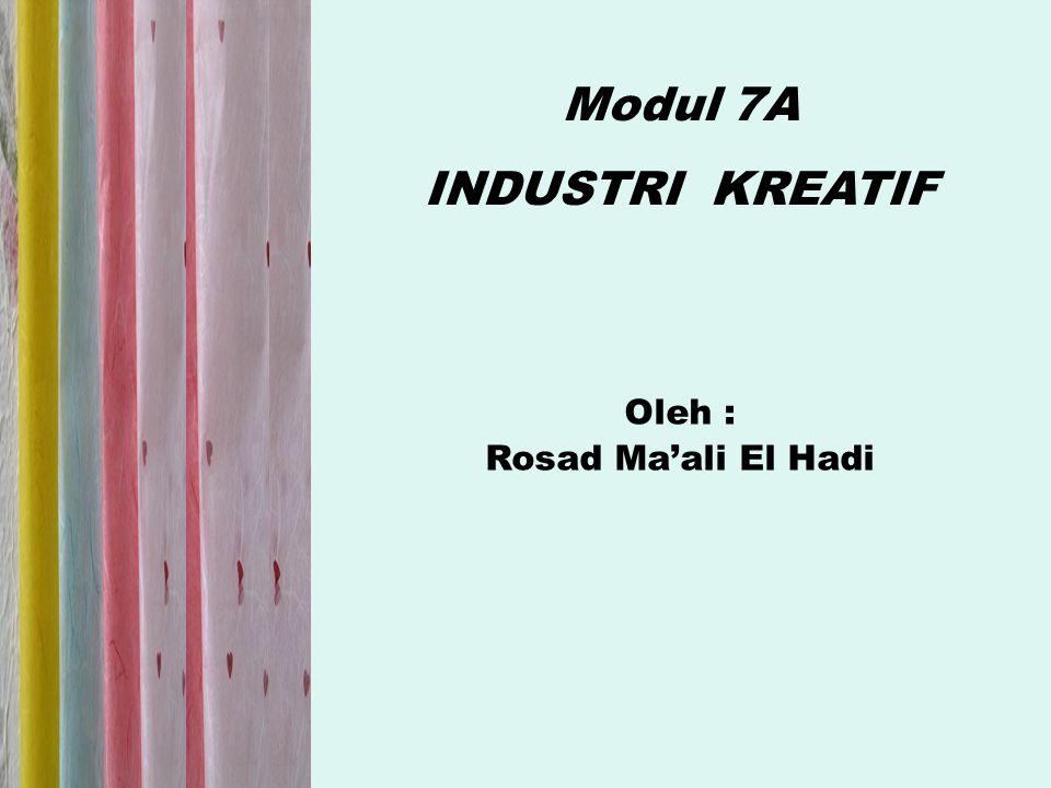 Modul 7A INDUSTRI KREATIF Oleh : Rosad Ma'ali El Hadi