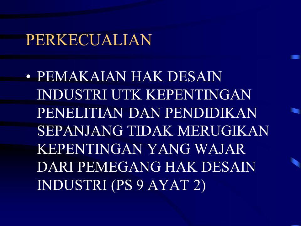 PERKECUALIAN PEMAKAIAN HAK DESAIN INDUSTRI UTK KEPENTINGAN PENELITIAN DAN PENDIDIKAN SEPANJANG TIDAK MERUGIKAN KEPENTINGAN YANG WAJAR DARI PEMEGANG HAK DESAIN INDUSTRI (PS 9 AYAT 2)