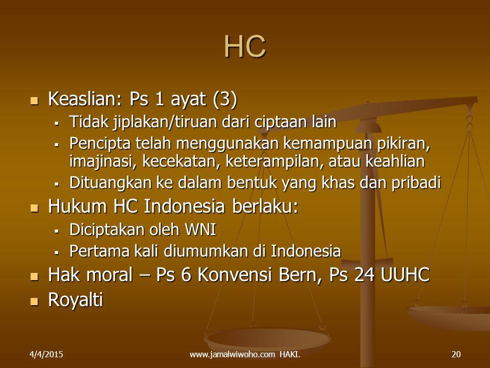 www.jamalwiwoho.com HAKI. HC Keaslian: Ps 1 ayat (3) Keaslian: Ps 1 ayat (3)  Tidak jiplakan/tiruan dari ciptaan lain  Pencipta telah menggunakan ke