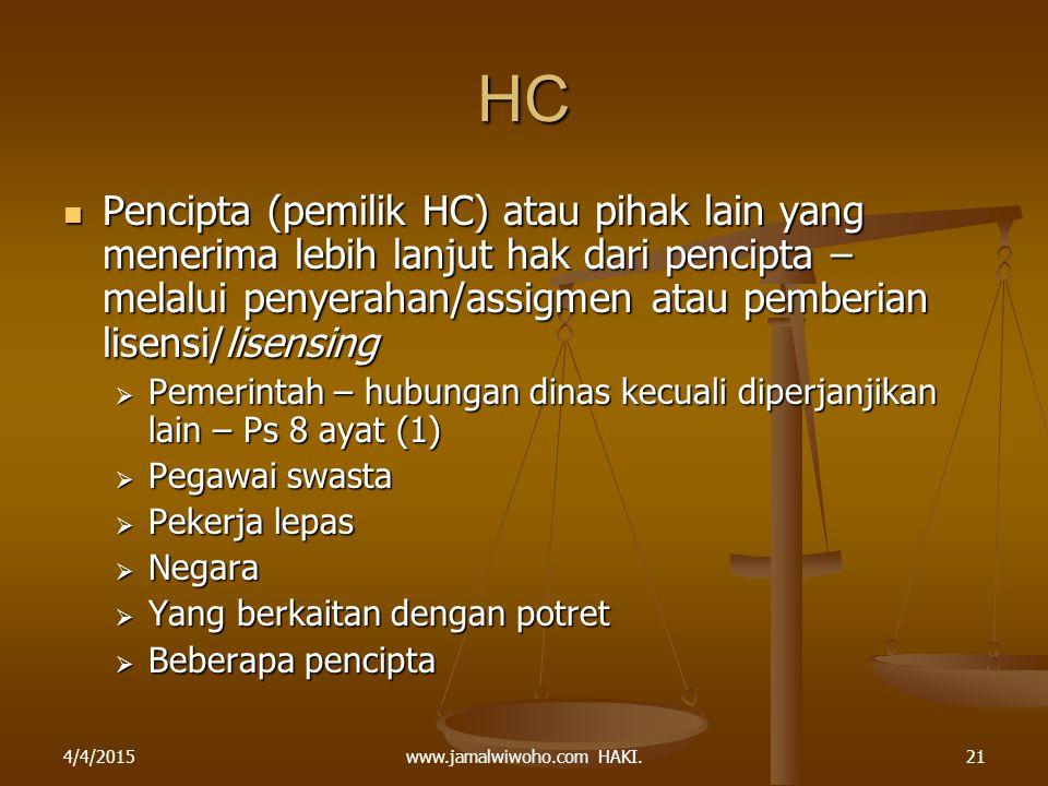 www.jamalwiwoho.com HAKI. HC Pencipta (pemilik HC) atau pihak lain yang menerima lebih lanjut hak dari pencipta – melalui penyerahan/assigmen atau pem