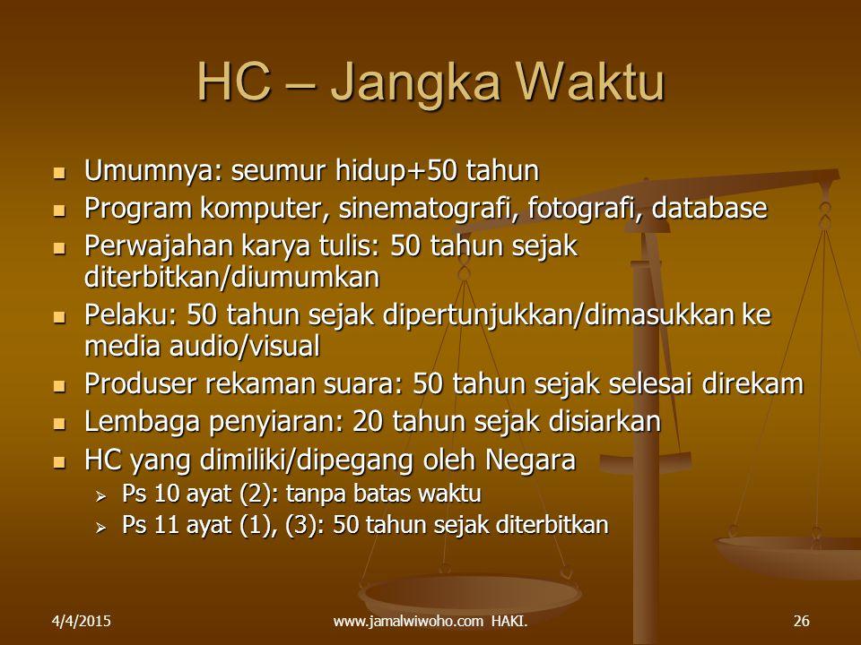 www.jamalwiwoho.com HAKI. HC – Jangka Waktu Umumnya: seumur hidup+50 tahun Umumnya: seumur hidup+50 tahun Program komputer, sinematografi, fotografi,