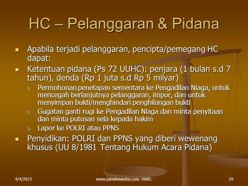 www.jamalwiwoho.com HAKI. HC – Pelanggaran & Pidana Apabila terjadi pelanggaran, pencipta/pemegang HC dapat: Apabila terjadi pelanggaran, pencipta/pem