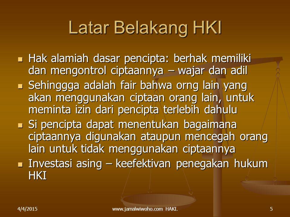 www.jamalwiwoho.com HAKI. Latar Belakang HKI Hak alamiah dasar pencipta: berhak memiliki dan mengontrol ciptaannya – wajar dan adil Hak alamiah dasar