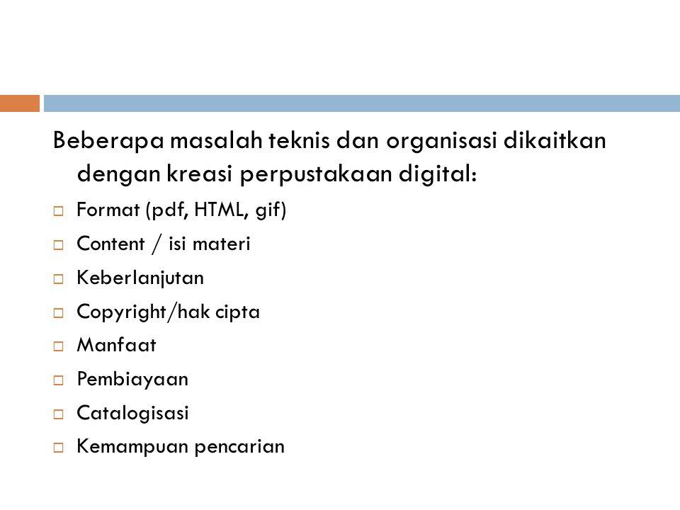 Beberapa masalah teknis dan organisasi dikaitkan dengan kreasi perpustakaan digital:  Format (pdf, HTML, gif)  Content / isi materi  Keberlanjutan  Copyright/hak cipta  Manfaat  Pembiayaan  Catalogisasi  Kemampuan pencarian
