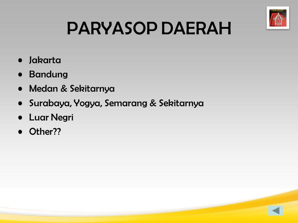 PARYASOP DAERAH Jakarta Bandung Medan & Sekitarnya Surabaya, Yogya, Semarang & Sekitarnya Luar Negri Other??