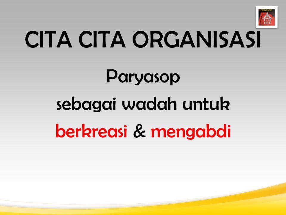 CITA CITA ORGANISASI Paryasop sebagai wadah untuk berkreasi & mengabdi