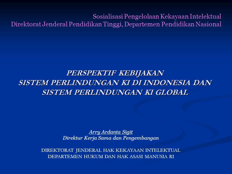 PERSPEKTIF KEBIJAKAN SISTEM PERLINDUNGAN KI DI INDONESIA DAN SISTEM PERLINDUNGAN KI GLOBAL Arry Ardanta Sigit Direktur Kerja Sama dan Pengembangan DIR