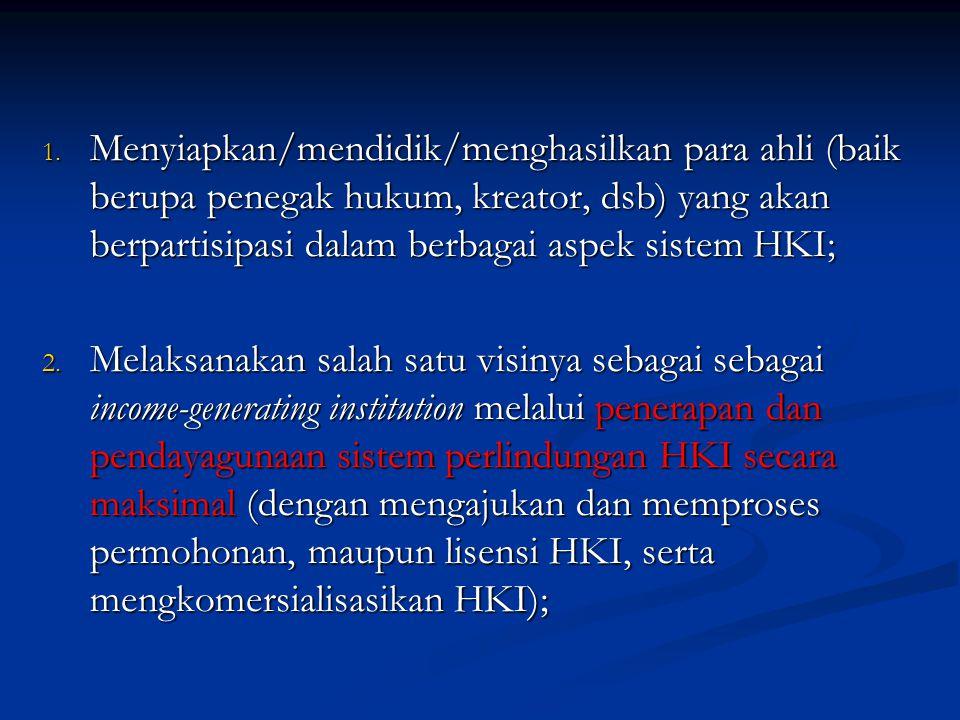 1. Menyiapkan/mendidik/menghasilkan para ahli (baik berupa penegak hukum, kreator, dsb) yang akan berpartisipasi dalam berbagai aspek sistem HKI; 2. M