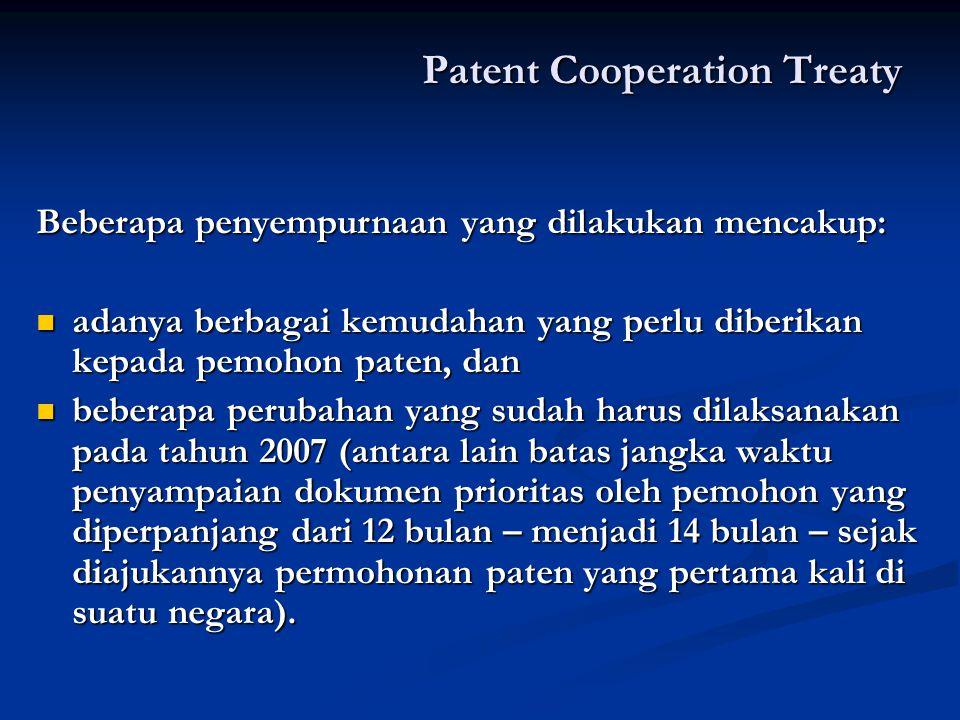 Patent Cooperation Treaty Beberapa penyempurnaan yang dilakukan mencakup: adanya berbagai kemudahan yang perlu diberikan kepada pemohon paten, dan ada