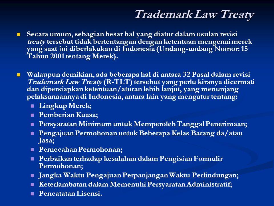 Trademark Law Treaty Secara umum, sebagian besar hal yang diatur dalam usulan revisi treaty tersebut tidak bertentangan dengan ketentuan mengenai mere