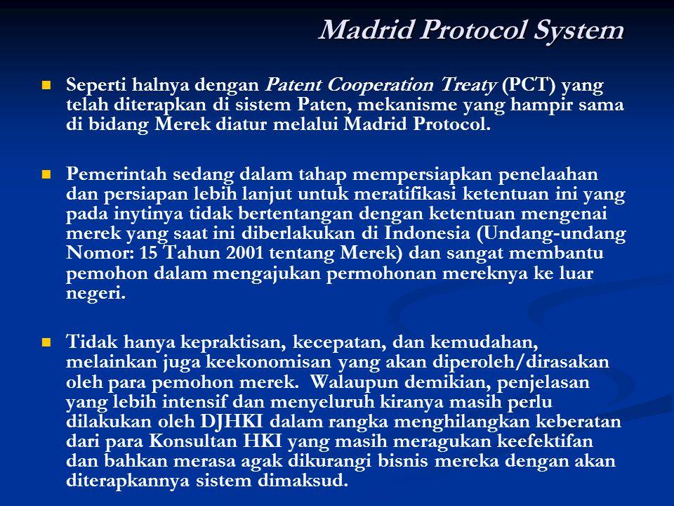 Madrid Protocol System Seperti halnya dengan Patent Cooperation Treaty (PCT) yang telah diterapkan di sistem Paten, mekanisme yang hampir sama di bida