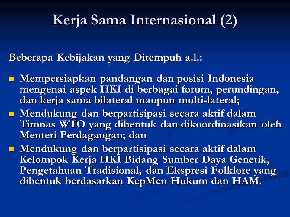 Kerja Sama Internasional (2) Mempersiapkan pandangan dan posisi Indonesia mengenai aspek HKI di berbagai forum, perundingan, dan kerja sama bilateral