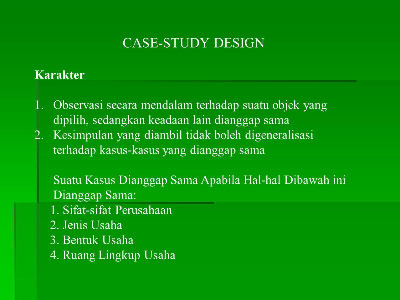 CASE-STUDY DESIGN Karakter 1.Observasi secara mendalam terhadap suatu objek yang dipilih, sedangkan keadaan lain dianggap sama 2.