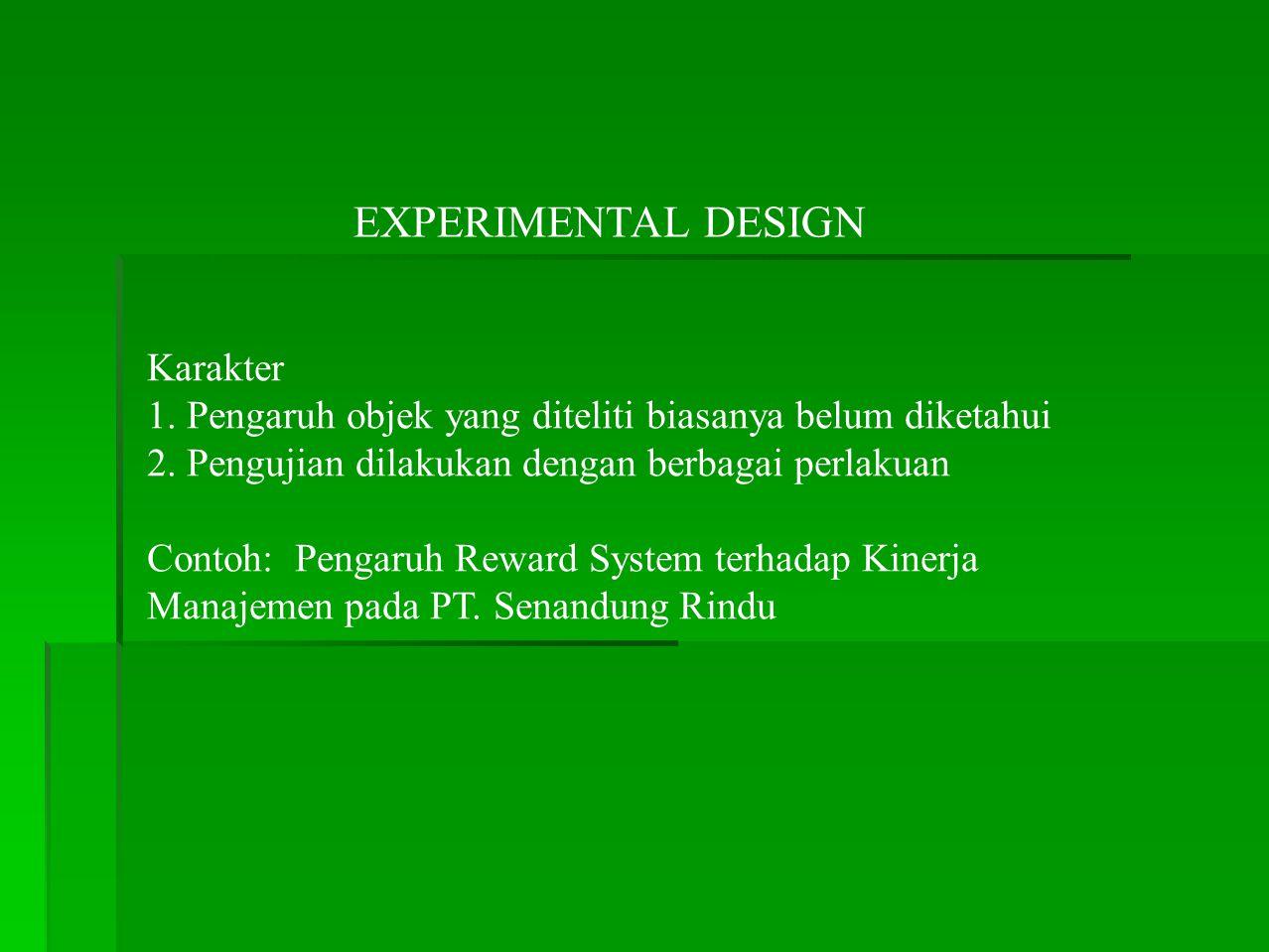 EXPERIMENTAL DESIGN Karakter 1.Pengaruh objek yang diteliti biasanya belum diketahui 2.