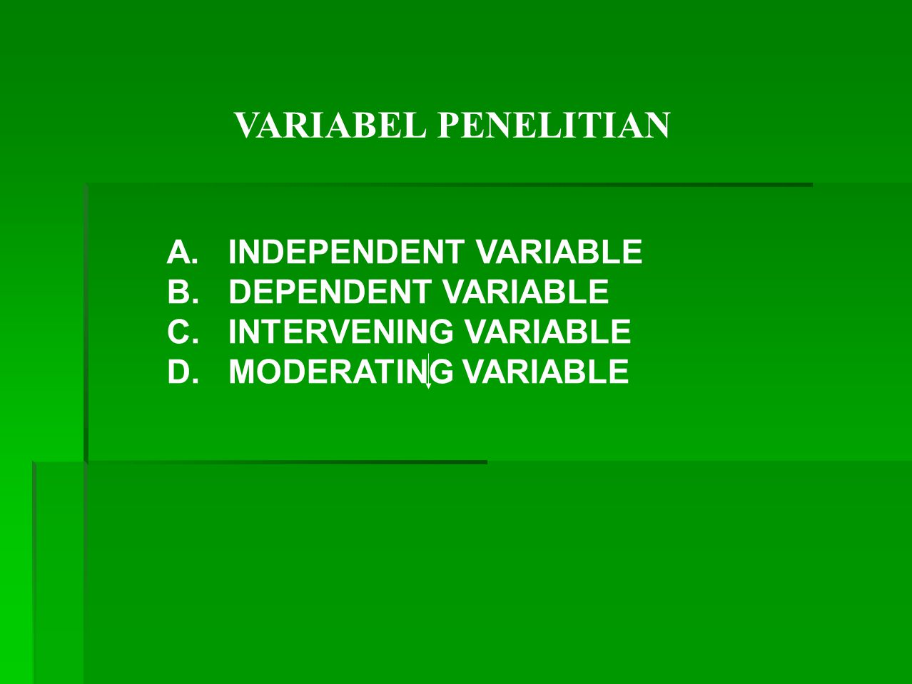 VARIABEL PENELITIAN A.INDEPENDENT VARIABLE B. DEPENDENT VARIABLE C.