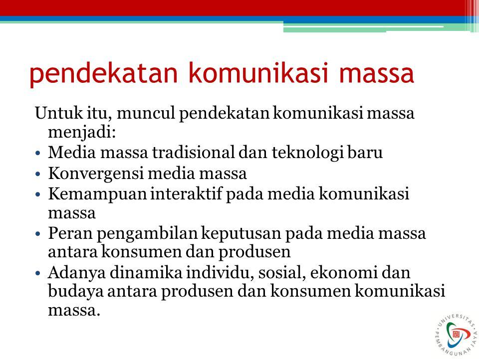 pendekatan komunikasi massa Untuk itu, muncul pendekatan komunikasi massa menjadi: Media massa tradisional dan teknologi baru Konvergensi media massa