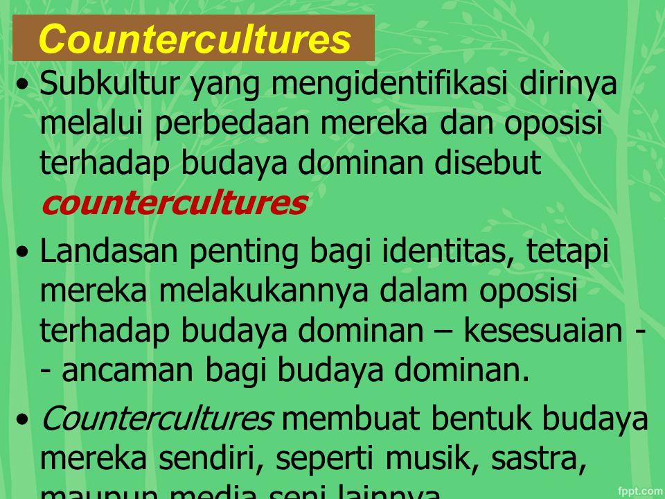 Countercultures Subkultur yang mengidentifikasi dirinya melalui perbedaan mereka dan oposisi terhadap budaya dominan disebut countercultures Landasan
