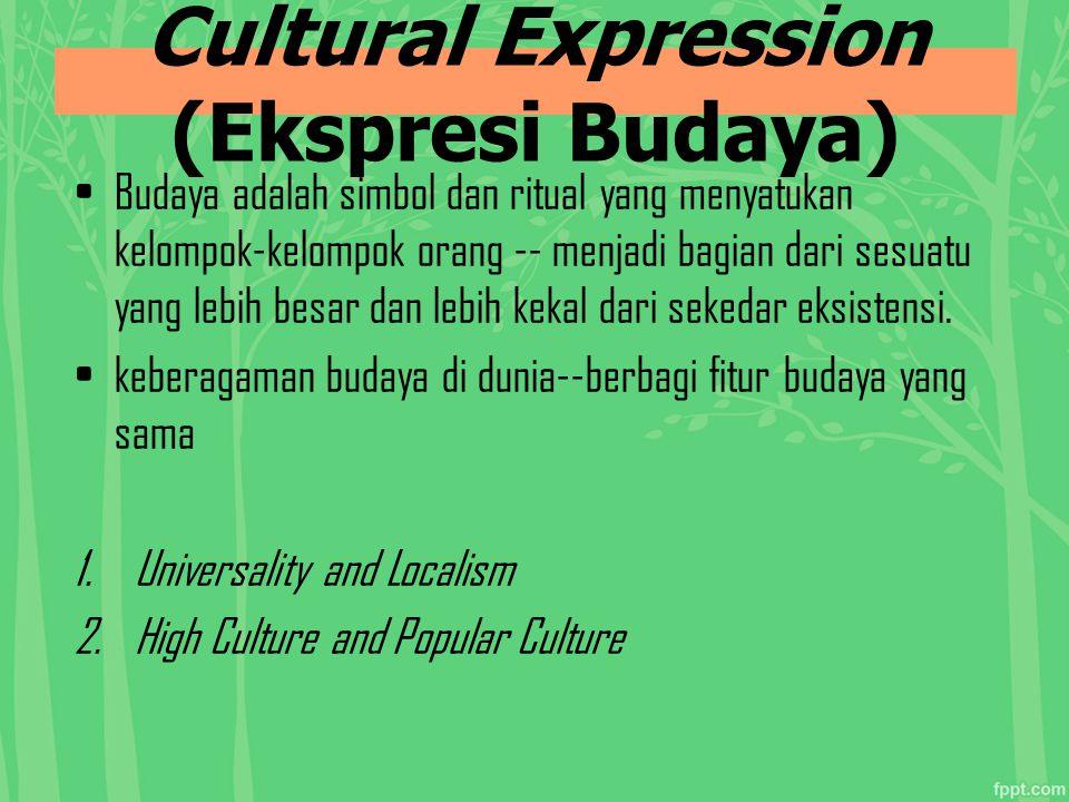 Cultural Expression (Ekspresi Budaya) Budaya adalah simbol dan ritual yang menyatukan kelompok-kelompok orang -- menjadi bagian dari sesuatu yang lebi
