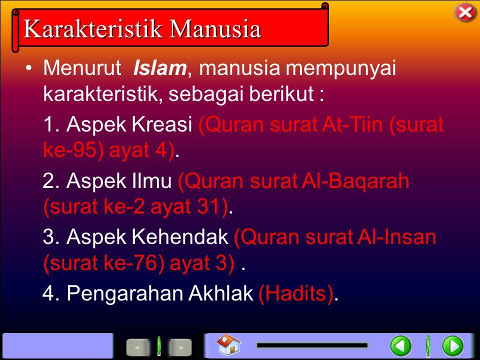 Karakteristik Manusia Menurut Islam, manusia mempunyai karakteristik, sebagai berikut : 1. Aspek Kreasi (Quran surat At-Tiin (surat ke-95) ayat 4). 2.
