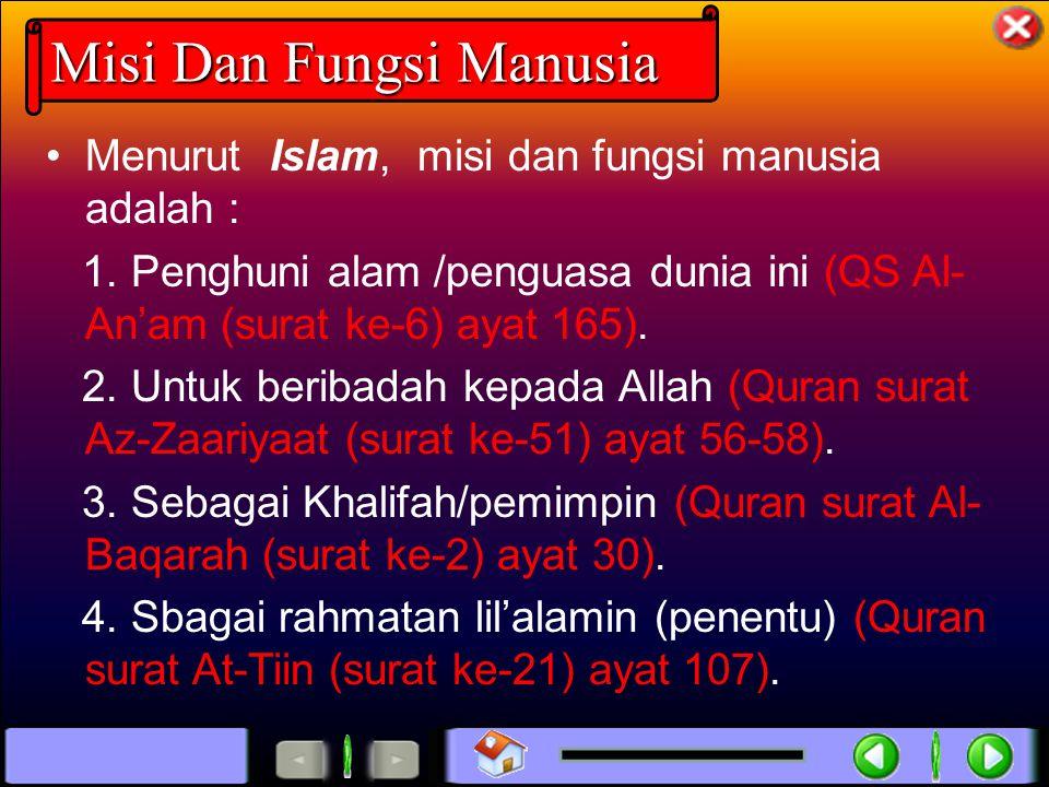 Misi Dan Fungsi Manusia Menurut Islam, misi dan fungsi manusia adalah : 1. Penghuni alam /penguasa dunia ini (QS Al- An'am (surat ke-6) ayat 165). 2.