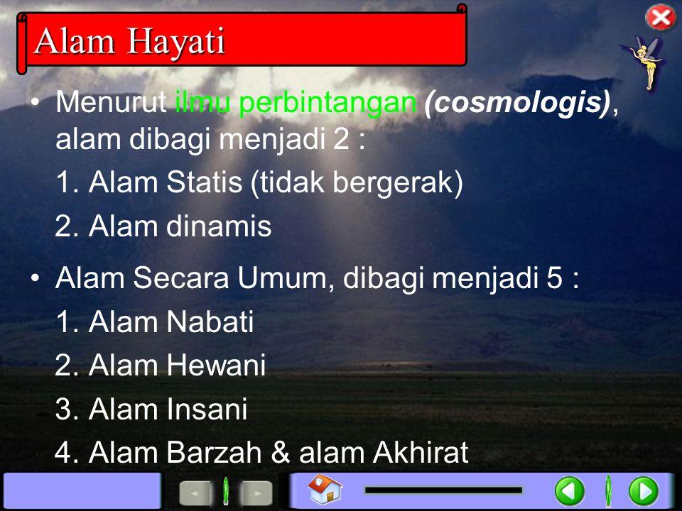 Menurut ilmu perbintangan (cosmologis), alam dibagi menjadi 2 : 1.
