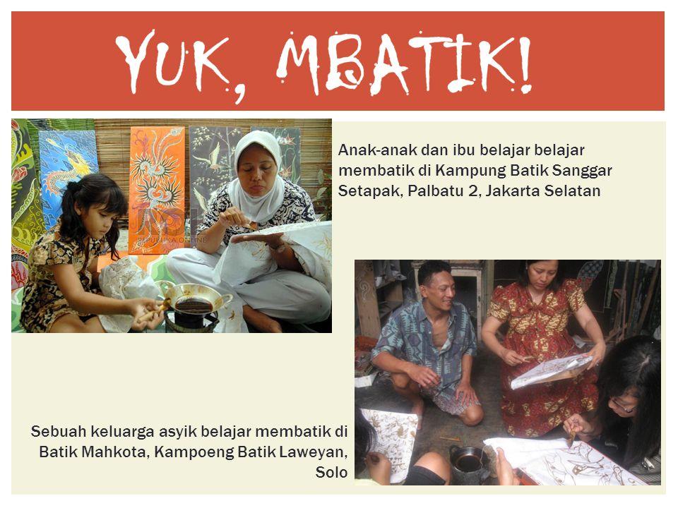 Anak-anak dan ibu belajar belajar membatik di Kampung Batik Sanggar Setapak, Palbatu 2, Jakarta Selatan Sebuah keluarga asyik belajar membatik di Bati