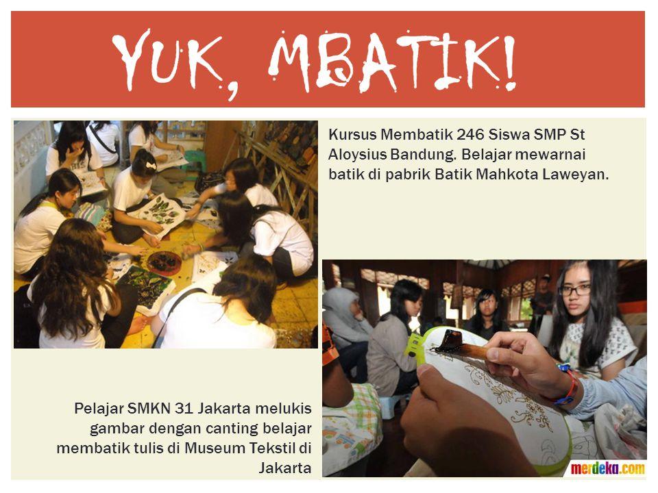 Kursus Membatik 246 Siswa SMP St Aloysius Bandung. Belajar mewarnai batik di pabrik Batik Mahkota Laweyan. Pelajar SMKN 31 Jakarta melukis gambar deng