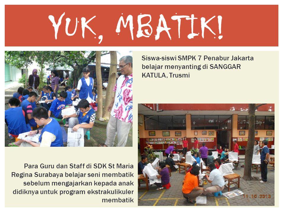 Siswa-siswi SMPK 7 Penabur Jakarta belajar menyanting di SANGGAR KATULA, Trusmi Para Guru dan Staff di SDK St Maria Regina Surabaya belajar seni memba
