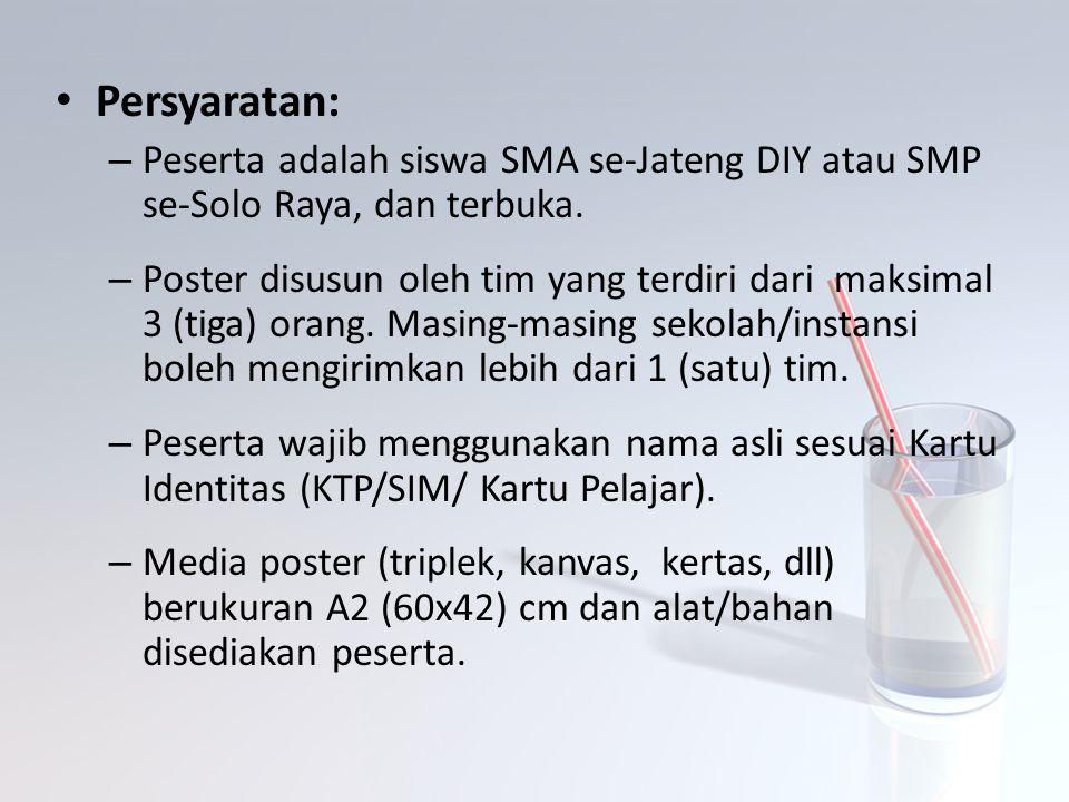 Persyaratan: – Peserta adalah siswa SMA se-Jateng DIY atau SMP se-Solo Raya, dan terbuka. – Poster disusun oleh tim yang terdiri dari maksimal 3 (tiga