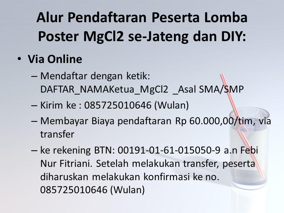 Alur Pendaftaran Peserta Lomba Poster MgCl2 se-Jateng dan DIY: Via Online – Mendaftar dengan ketik: DAFTAR_NAMAKetua_MgCl2 _Asal SMA/SMP – Kirim ke :