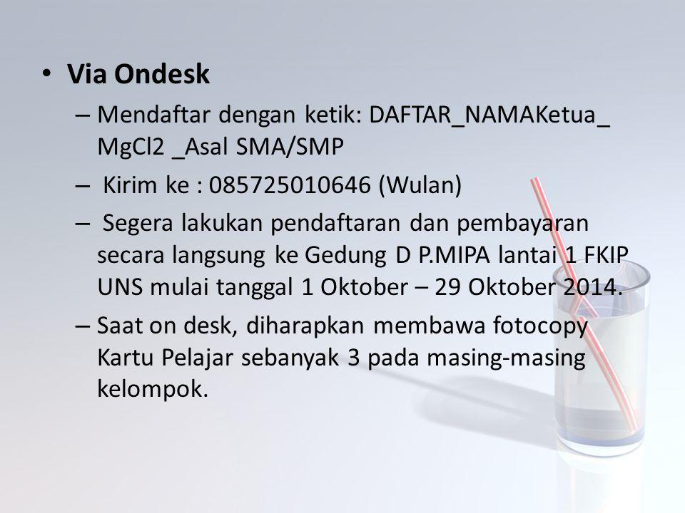 Via Ondesk – Mendaftar dengan ketik: DAFTAR_NAMAKetua_ MgCl2 _Asal SMA/SMP – Kirim ke : 085725010646 (Wulan) – Segera lakukan pendaftaran dan pembayar