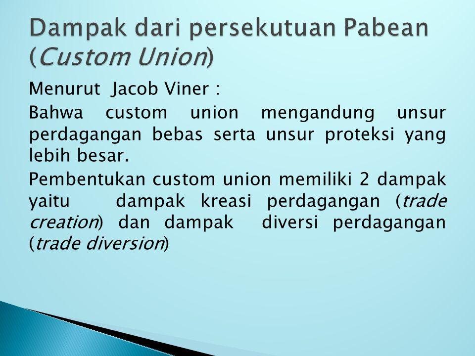 Menurut Jacob Viner : Bahwa custom union mengandung unsur perdagangan bebas serta unsur proteksi yang lebih besar.