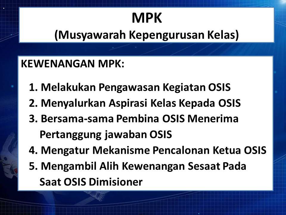 MPK (Musyawarah Kepengurusan Kelas) KEWENANGAN MPK: 1.