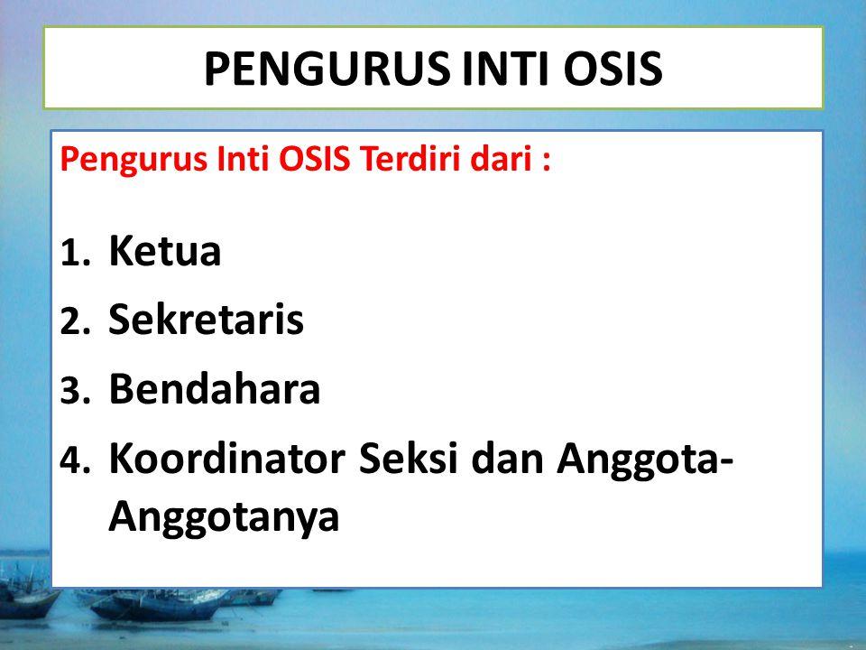 PENGURUS INTI OSIS Pengurus Inti OSIS Terdiri dari : 1. Ketua 2. Sekretaris 3. Bendahara 4. Koordinator Seksi dan Anggota- Anggotanya