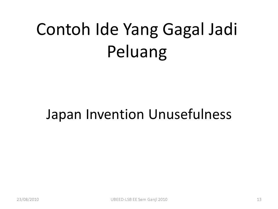 Contoh Ide Yang Gagal Jadi Peluang Japan Invention Unusefulness 23/08/201013UBEED-LSB EE Sem Ganjl 2010