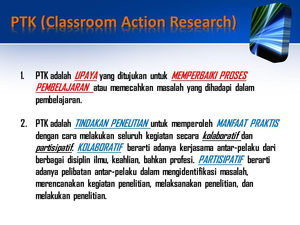 1.PTK adalah UPAYA yang ditujukan untuk MEMPERBAIKI PROSES PEMBELAJARAN atau memecahkan masalah yang dihadapi dalam pembelajaran.