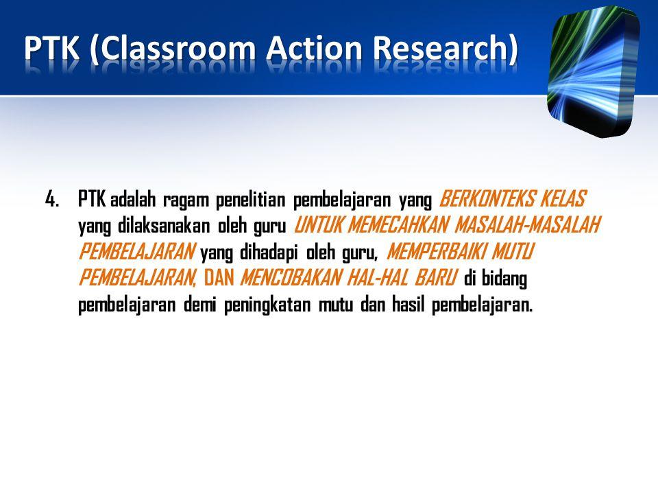 Pada kenyataannya, substansi PTK tanpa disadari telah dilaksanakan oleh guru dalam proses pembelajaran sehari-hari.
