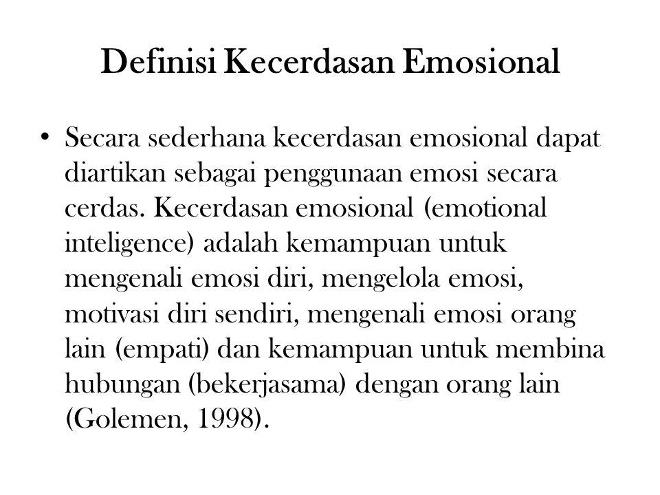 Definisi Kecerdasan Emosional Secara sederhana kecerdasan emosional dapat diartikan sebagai penggunaan emosi secara cerdas.