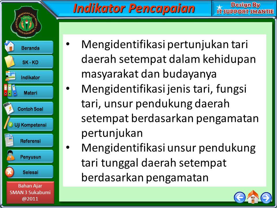 Bahan Ajar SMAN 3 Sukabumi @2011 Bahan Ajar SMAN 3 Sukabumi @2011 Indikator Pencapaian Mengidentifikasi pertunjukan tari daerah setempat dalam kehidup