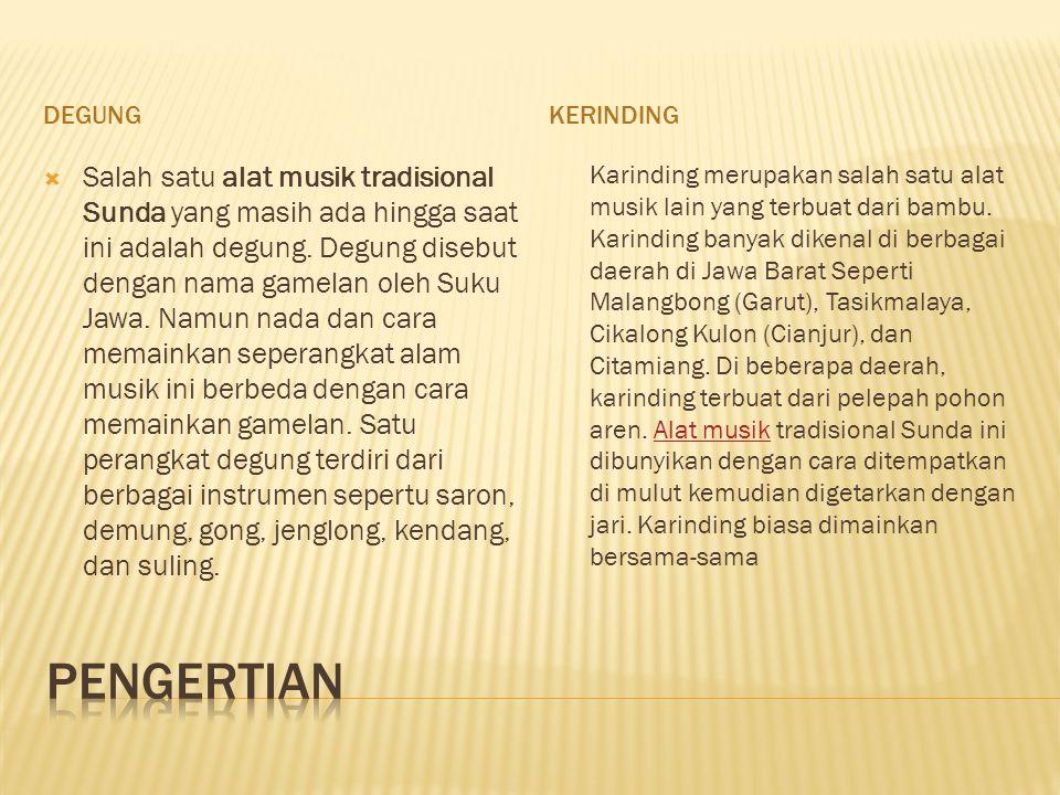 DEGUNGKERINDING  Salah satu alat musik tradisional Sunda yang masih ada hingga saat ini adalah degung. Degung disebut dengan nama gamelan oleh Suku J