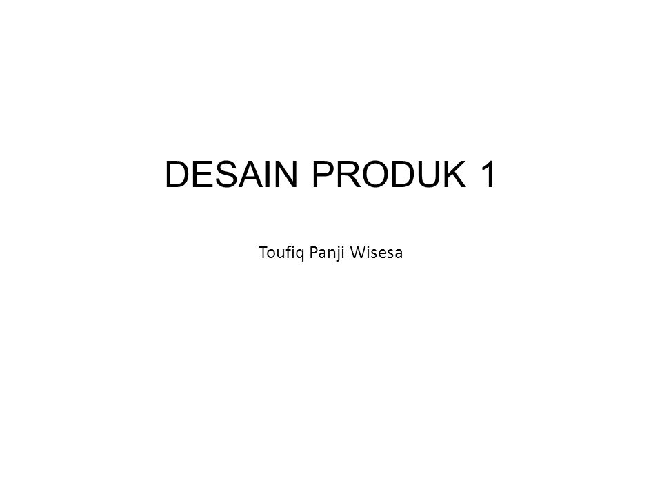 DESAIN PRODUK 1 Toufiq Panji Wisesa
