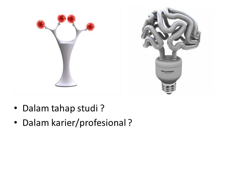 Dalam tahap studi ? Dalam karier/profesional ?