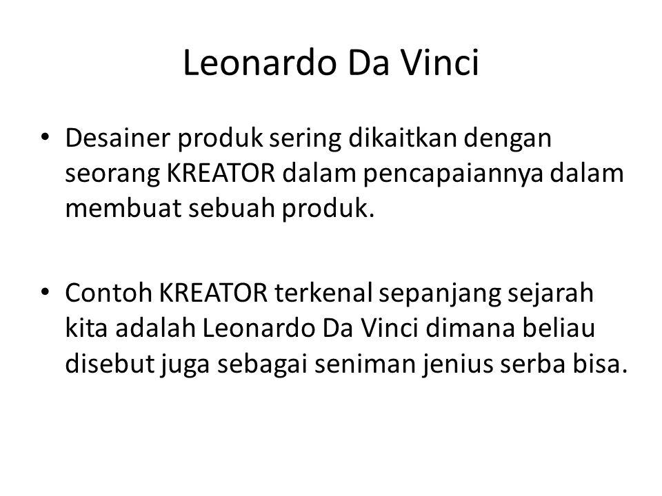 Leonardo Da Vinci Desainer produk sering dikaitkan dengan seorang KREATOR dalam pencapaiannya dalam membuat sebuah produk. Contoh KREATOR terkenal sep