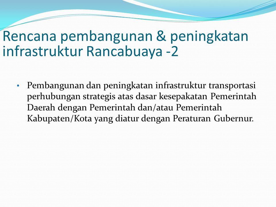 Pembangunan dan peningkatan infrastruktur transportasi perhubungan strategis atas dasar kesepakatan Pemerintah Daerah dengan Pemerintah dan/atau Pemer