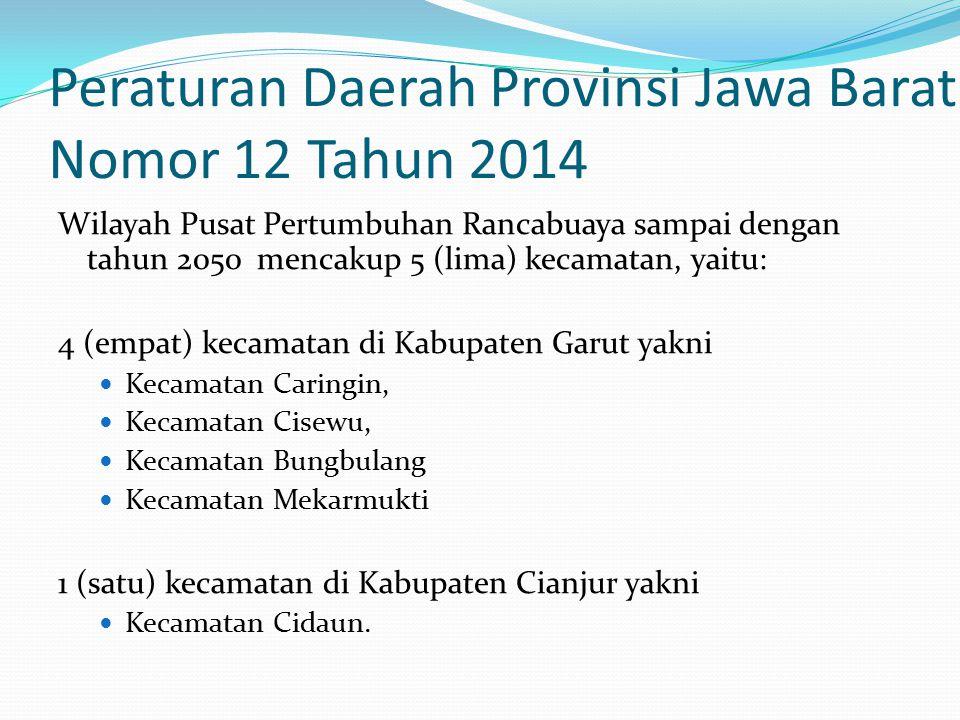 Peraturan Daerah Provinsi Jawa Barat Nomor 12 Tahun 2014 Wilayah Pusat Pertumbuhan Rancabuaya sampai dengan tahun 2050 mencakup 5 (lima) kecamatan, ya