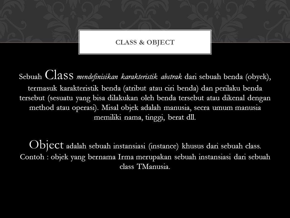 Sebuah Class mendefinisikan karakteristik abstrak dari sebuah benda (obyek), termasuk karakteristik benda (atribut atau ciri benda) dan perilaku benda tersebut (sesuatu yang bisa dilakukan oleh benda tersebut atau dikenal dengan method atau operasi).